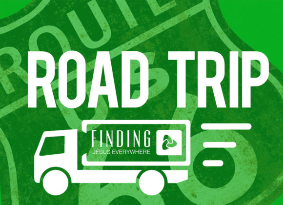Road Trip – Finding Jesus Everywhere – week 11