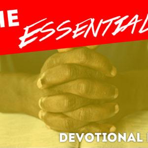 The Essentials – Devotional Life